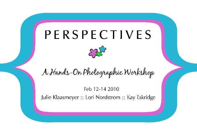 PERSPECTIVES:  a hands on workshop featuring Julie Klaasmeyer, Lori Nordstrom, & the fabulous Kay Eskridge